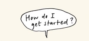 "Image: Text bubble stating, ""How do I get started?"""